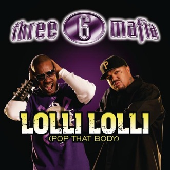 Lolli Lolli (Pop That Body) [feat. Project Pat, Young D & SuperPower] - Single by Three 6 Mafia album download