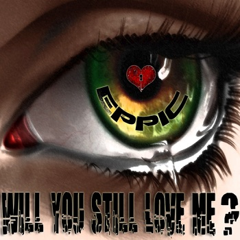 Will You Still Love Me (feat. Black Prez & Jeff Hendrick) - Single by Eppic album download