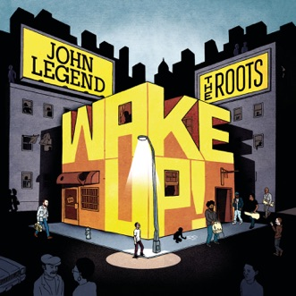 Wake Up! by John Legend & The Roots album download