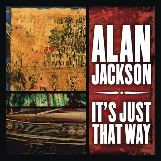 It's Just That Way - Single by Alan Jackson album download