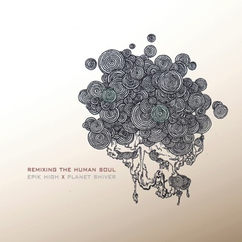 Remixing the Human Soul (Remixed By Planet Shiver) by Epik High album download