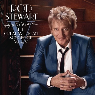 Fly Me to the Moon... The Great American Songbook, Vol. V (Deluxe Version) by Rod Stewart album download