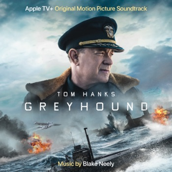 Greyhound (Apple TV+ Original Motion Picture Soundtrack) by Blake Neely album download