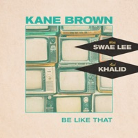 Be Like That - Kane Brown, Swae Lee, Khalid MP3 Download