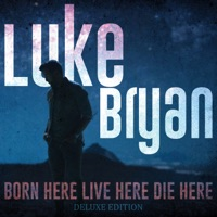 Download Born Here Live Here Die Here (Deluxe Edition) by Luke Bryan
