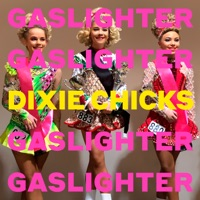 Gaslighter - Dixie Chicks album download
