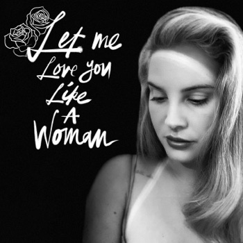 Download Let Me Love You Like a Woman Lana Del Rey MP3
