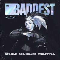THE BADDEST (feat. bea miller & League of Legends) by K/DA, (G)I-DLE & Wolftyla MP3 Download