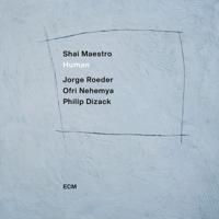 Download Human by Shai Maestro, Jorge Roeder, Ofri Nehemya & Philip Dizack album
