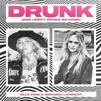 Drunk (And I Don't Wanna Go Home) by Elle King & Miranda Lambert MP3 Download