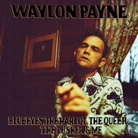 Download Blue Eyes, The Harlot, The Queer, The Pusher & Me: Act III - Single - Waylon Payne
