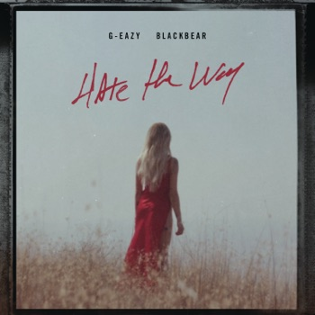 Download Hate the Way (feat. blackbear) G-Eazy MP3