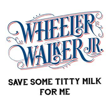Save Some Titty Milk for Me - Single by Wheeler Walker Jr. album download