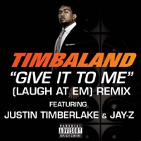 Give It to Me (Laugh At Em) [Remix] [feat. Justin Timberlake & JAY-Z] mp3 download