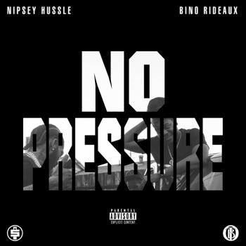 No Pressure by Bino Rideaux & Nipsey Hussle album download