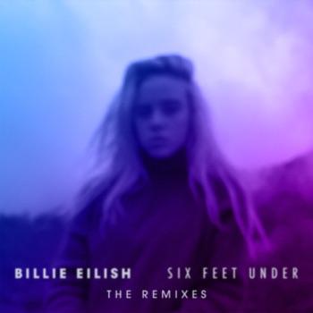 Six Feet Under (The Remixes) - EP by Billie Eilish album download