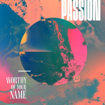 Worthy of Your Name (Live) by Passion album download