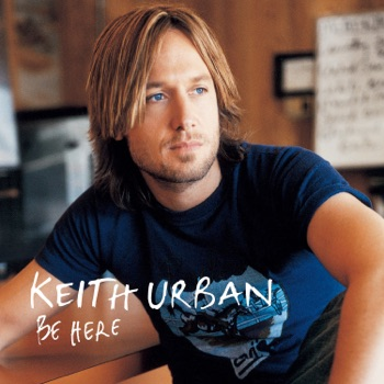Be Here by Keith Urban album download