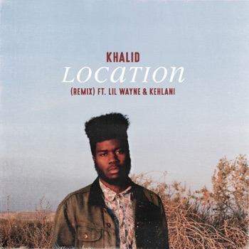 Download Location (Remix) [feat. Lil Wayne & Kehlani] Khalid MP3