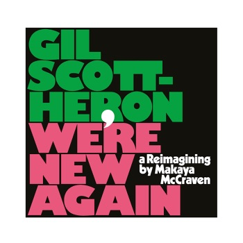 We're New Again: A Reimagining by Makaya McCraven by Gil Scott-Heron & Makaya McCraven album download