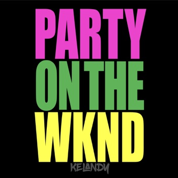 Download Party on the Wknd Kelandy MP3