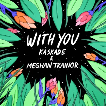 Download With You Kaskade & Meghan Trainor MP3
