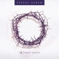 Only Jesus Visual Album album download