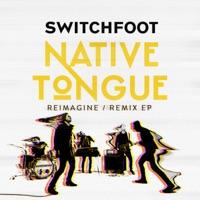 Download NATIVE TONGUE (REIMAGINE / REMIX EP) - Switchfoot