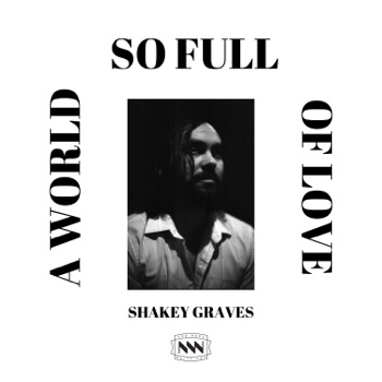 A World So Full of Love - Single by Shakey Graves album download