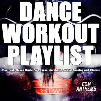 Dance Workout Playlist (Electronic Dance Music for Fitness, Aerobics, Cardio, Running and Pilates) by Various Artists album download