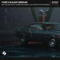 Not So Bad (feat. Emie) [Nickobella & Furkan Kara Remix] mp3 download