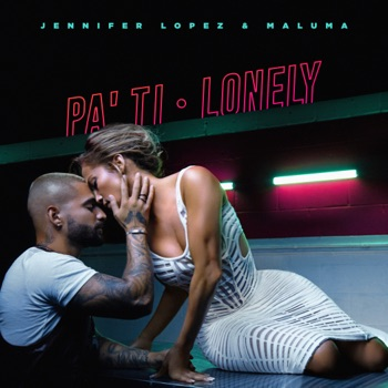 Pa' Ti + Lonely - Single by Jennifer Lopez & Maluma album download