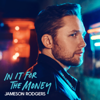 Download In It for the Money - EP by Jameson Rodgers album