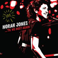 Download 'Til We Meet Again (Live) by Norah Jones album