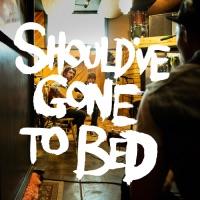 Should've Gone to Bed mp3 download