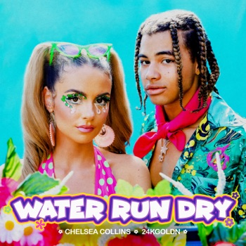 Download Water Run Dry Chelsea Collins & 24kGoldn MP3