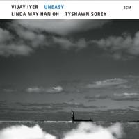 Download Uneasy - Vijay Iyer, Linda May Han Oh & Tyshawn Sorey