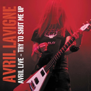Avril Live: Try To Shut Me Up - EP by Avril Lavigne album download