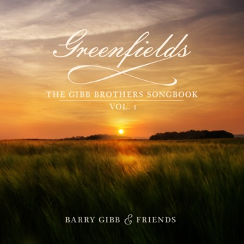 Greenfields: The Gibb Brothers' Songbook, Vol. 1 by Barry Gibb album download