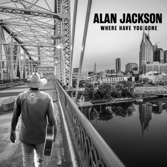 Where Have You Gone by Alan Jackson album download