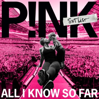 All I Know So Far: Setlist by P!nk album download