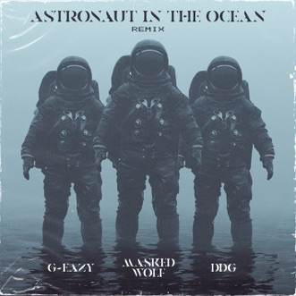 Download Astronaut in the Ocean (Remix) [feat. G-Eazy & DDG] Masked Wolf MP3