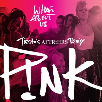 What About Us (Tiësto's AFTR:HRS Remix) - Single by P!nk album download