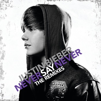 Never Say Never (The Remixes) - EP by Justin Bieber album download