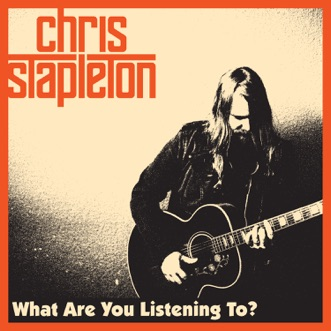 What Are You Listening To? - Single by Chris Stapleton album download
