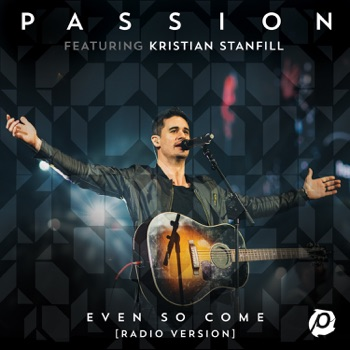 Download Even So Come (feat. Kristian Stanfill) Passion MP3