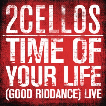 Download Time of Your Life (Good Riddance) (Live) 2CELLOS MP3