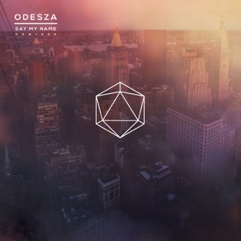 Say My Name Remixes by ODESZA album download