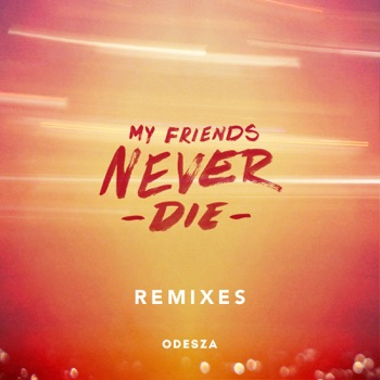 My Friends Never Die (Remixes) - EP by ODESZA album download