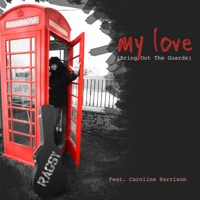 My Love (Bring out the Guards) [feat. Caroline Harrison] mp3 download
